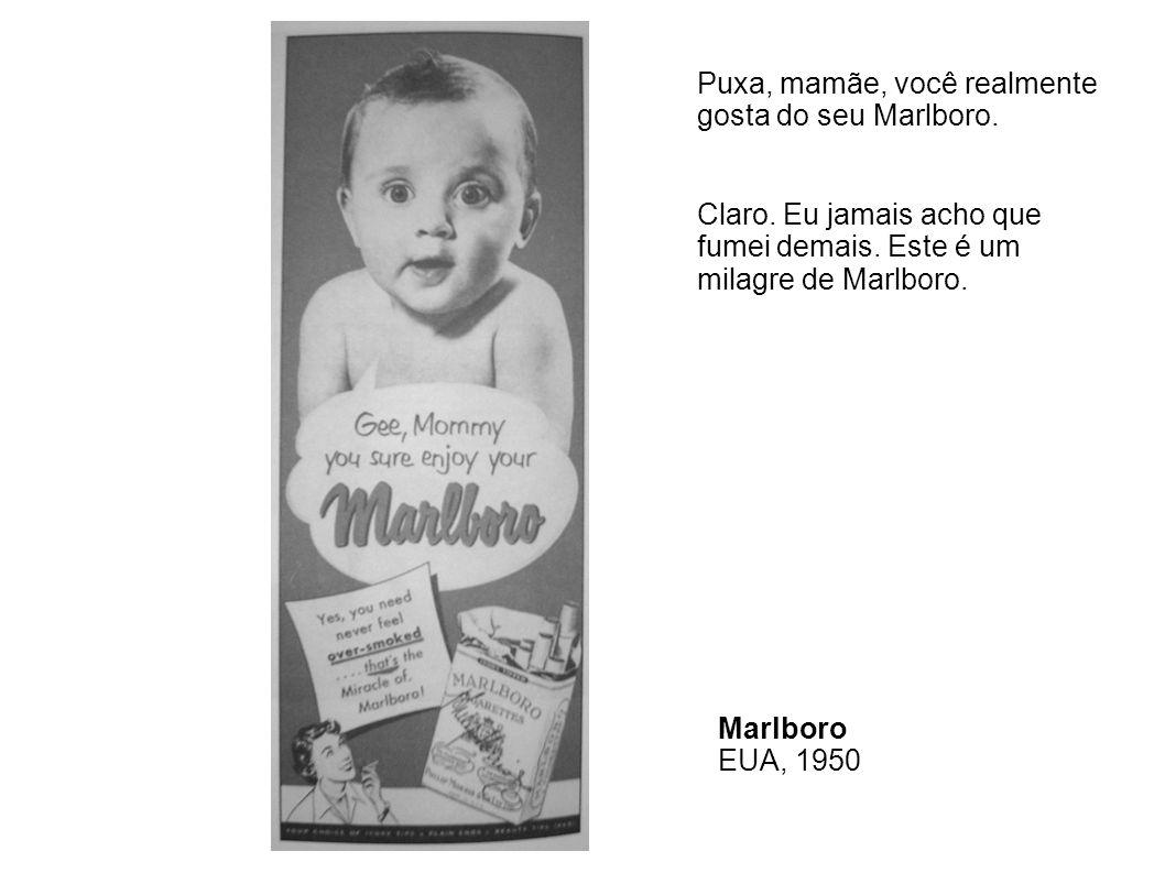 Puxa, mamãe, você realmente gosta do seu Marlboro.