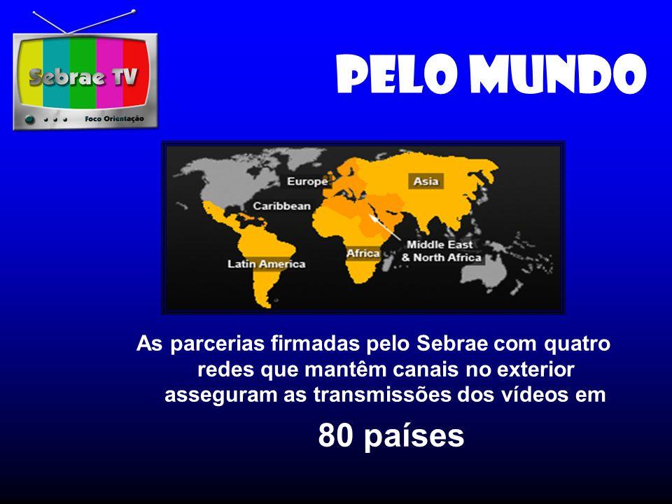 Pelo mundo As parcerias firmadas pelo Sebrae com quatro redes que mantêm canais no exterior asseguram as transmissões dos vídeos em.