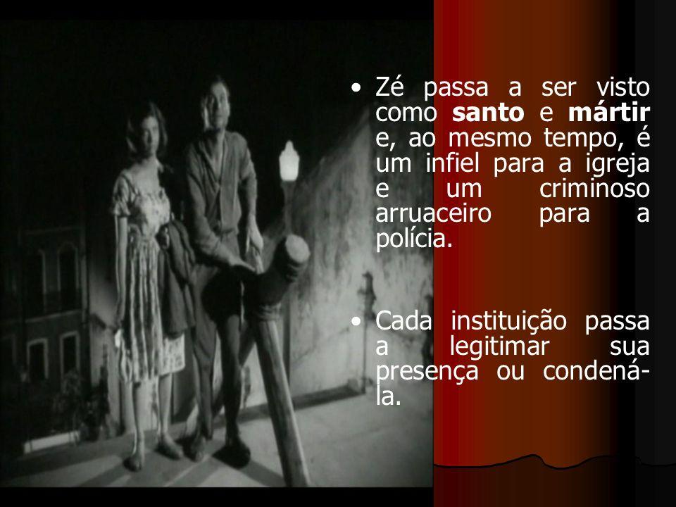 Zé passa a ser visto como santo e mártir e, ao mesmo tempo, é um infiel para a igreja e um criminoso arruaceiro para a polícia.