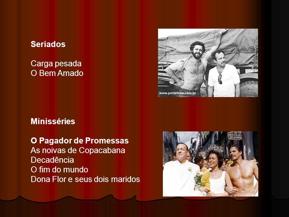 Seriados Carga pesada. O Bem Amado. Minisséries. O Pagador de Promessas. As noivas de Copacabana.