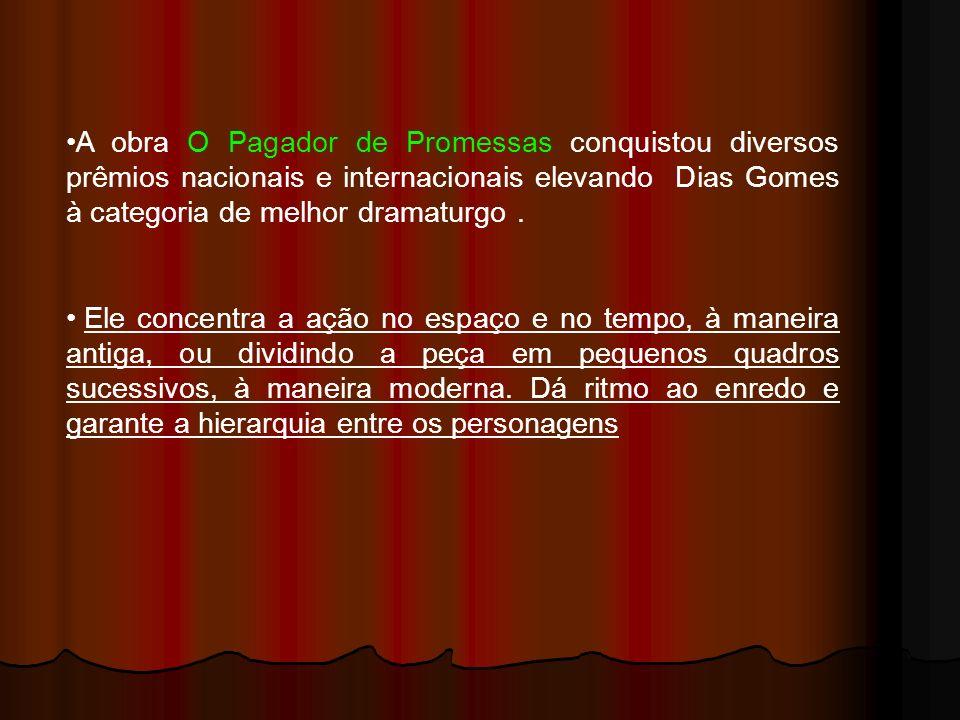 A obra O Pagador de Promessas conquistou diversos prêmios nacionais e internacionais elevando Dias Gomes à categoria de melhor dramaturgo .