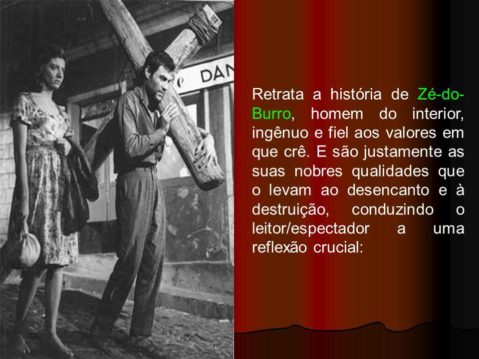Retrata a história de Zé-do-Burro, homem do interior, ingênuo e fiel aos valores em que crê.