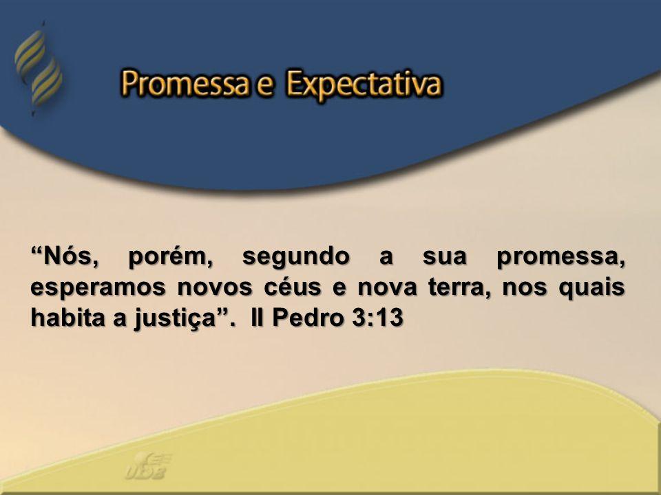 Nós, porém, segundo a sua promessa, esperamos novos céus e nova terra, nos quais habita a justiça .