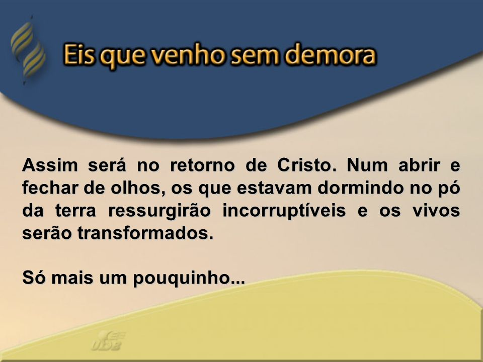 Assim será no retorno de Cristo