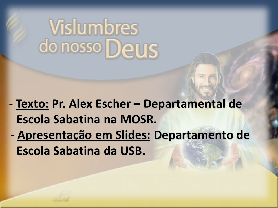 - Texto: Pr. Alex Escher – Departamental de