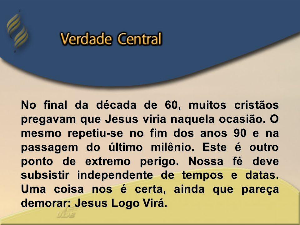 No final da década de 60, muitos cristãos pregavam que Jesus viria naquela ocasião.