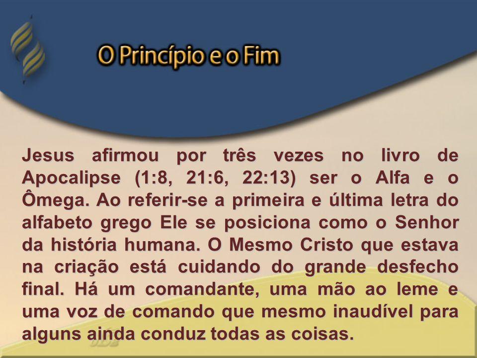 Jesus afirmou por três vezes no livro de Apocalipse (1:8, 21:6, 22:13) ser o Alfa e o Ômega.
