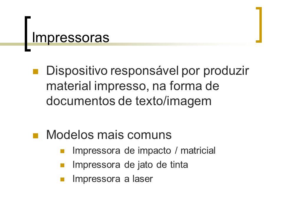 Impressoras Dispositivo responsável por produzir material impresso, na forma de documentos de texto/imagem.