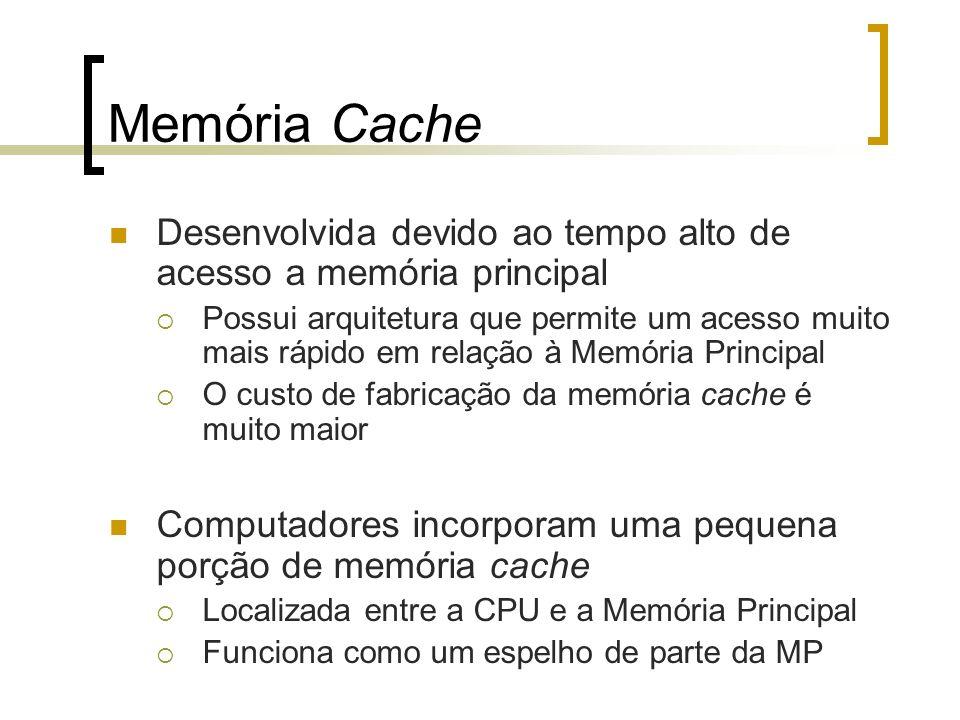 Memória Cache Desenvolvida devido ao tempo alto de acesso a memória principal.