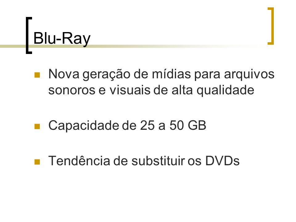Blu-Ray Nova geração de mídias para arquivos sonoros e visuais de alta qualidade. Capacidade de 25 a 50 GB.