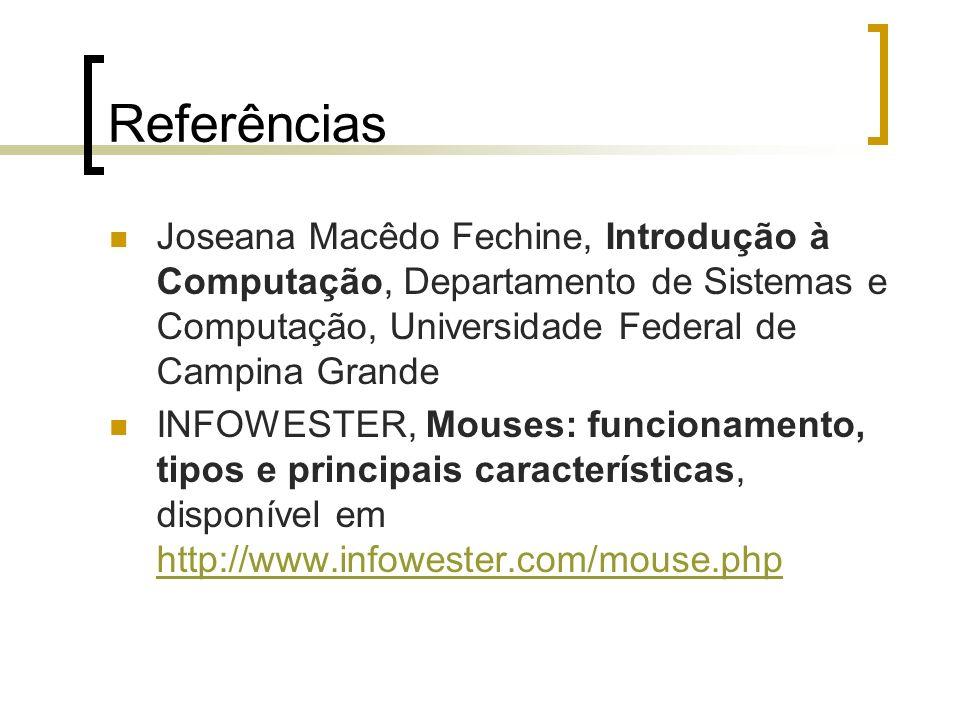 Referências Joseana Macêdo Fechine, Introdução à Computação, Departamento de Sistemas e Computação, Universidade Federal de Campina Grande.