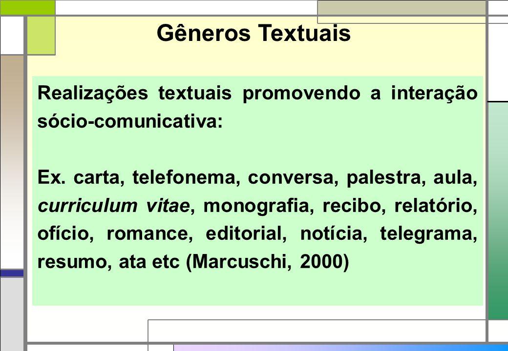 Gêneros Textuais Realizações textuais promovendo a interação sócio-comunicativa: