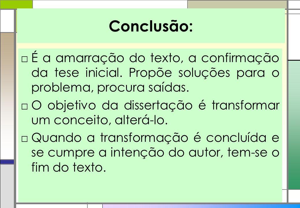Conclusão: É a amarração do texto, a confirmação da tese inicial. Propõe soluções para o problema, procura saídas.