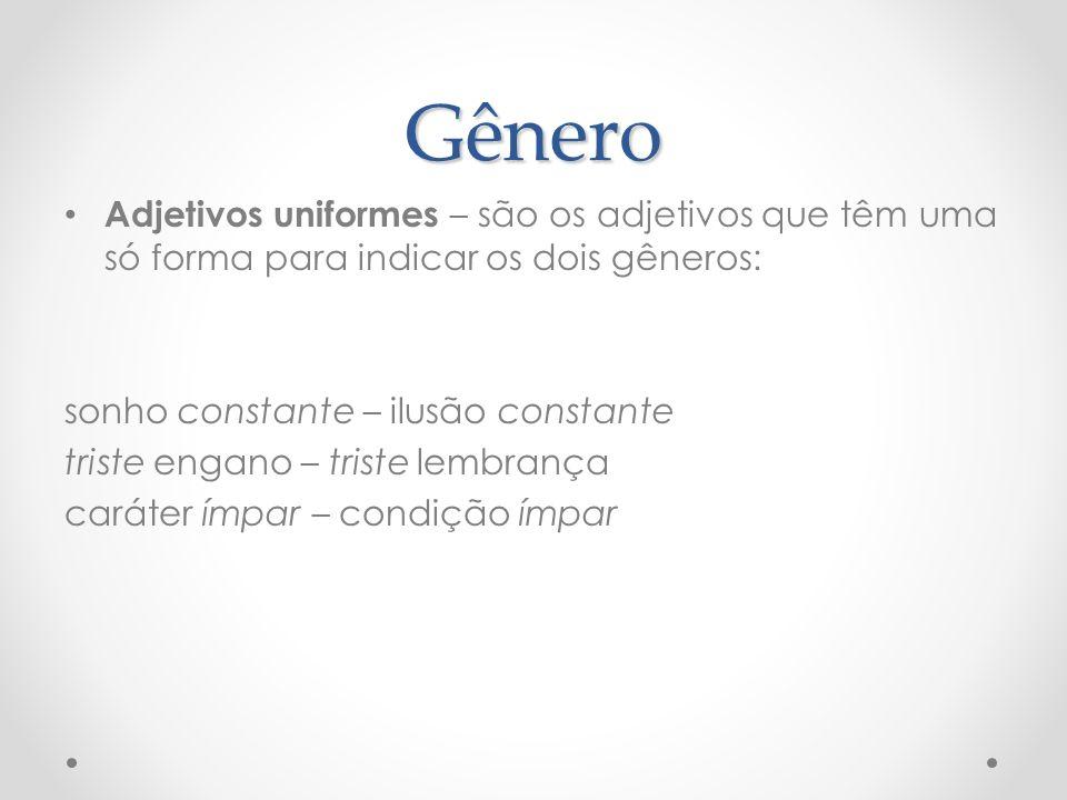 Gênero Adjetivos uniformes – são os adjetivos que têm uma só forma para indicar os dois gêneros: sonho constante – ilusão constante.