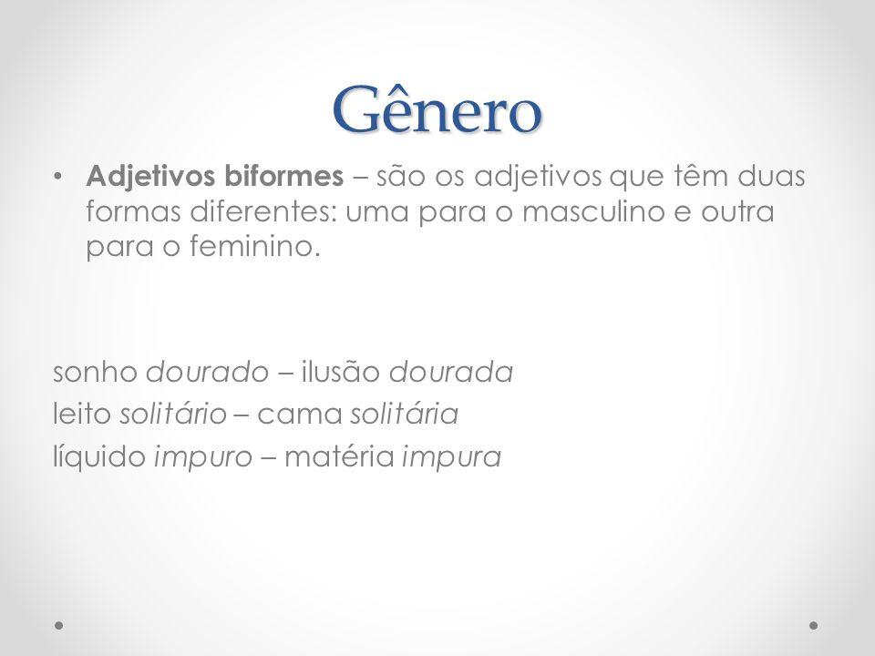Gênero Adjetivos biformes – são os adjetivos que têm duas formas diferentes: uma para o masculino e outra para o feminino.