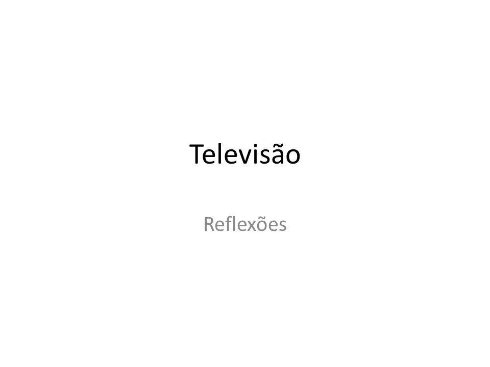 Televisão Reflexões