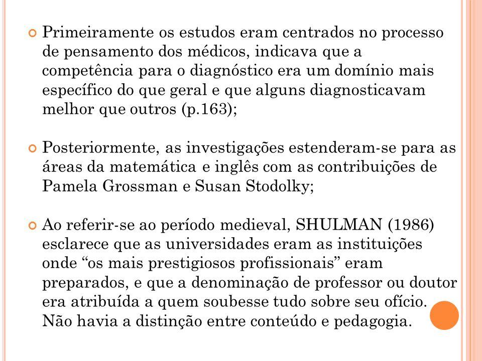 Primeiramente os estudos eram centrados no processo de pensamento dos médicos, indicava que a competência para o diagnóstico era um domínio mais específico do que geral e que alguns diagnosticavam melhor que outros (p.163);