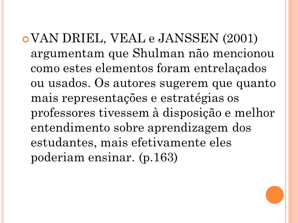 VAN DRIEL, VEAL e JANSSEN (2001) argumentam que Shulman não mencionou como estes elementos foram entrelaçados ou usados.