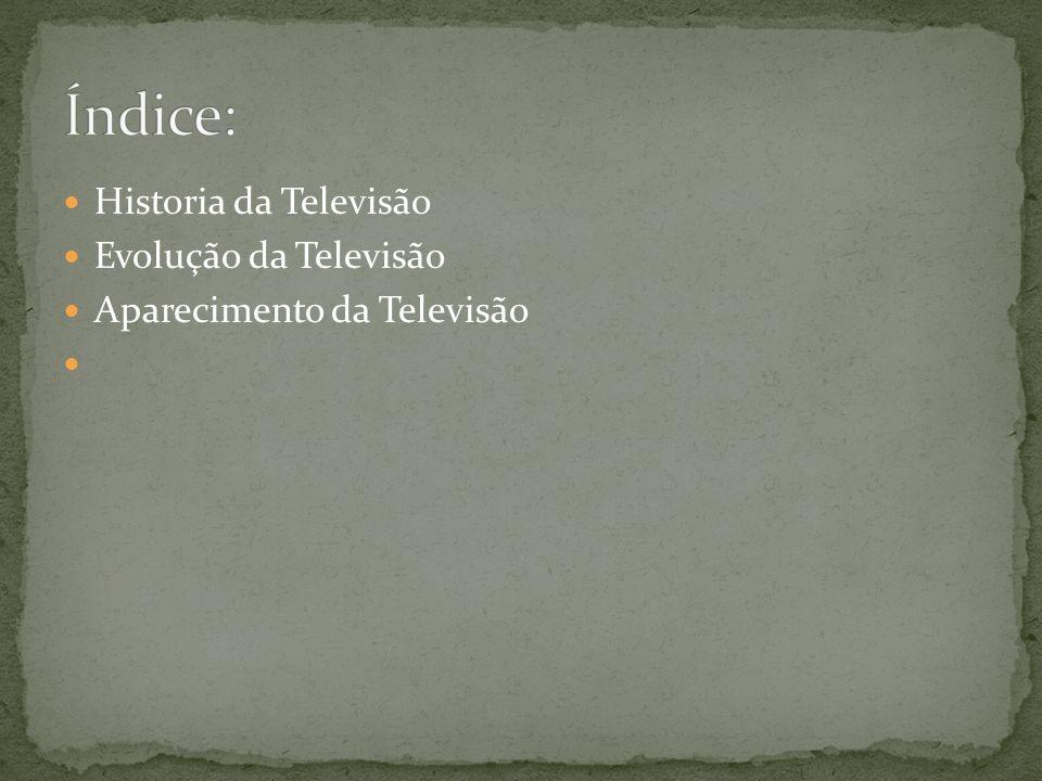 Índice: Historia da Televisão Evolução da Televisão
