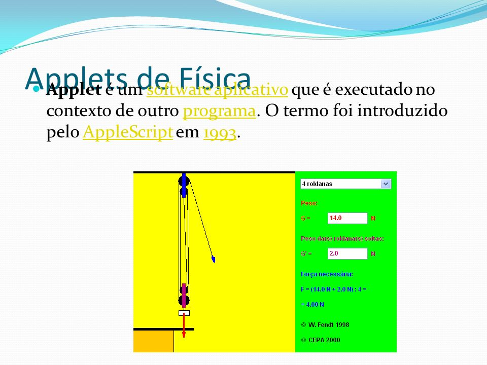 Applets de Física Applet é um software aplicativo que é executado no contexto de outro programa.