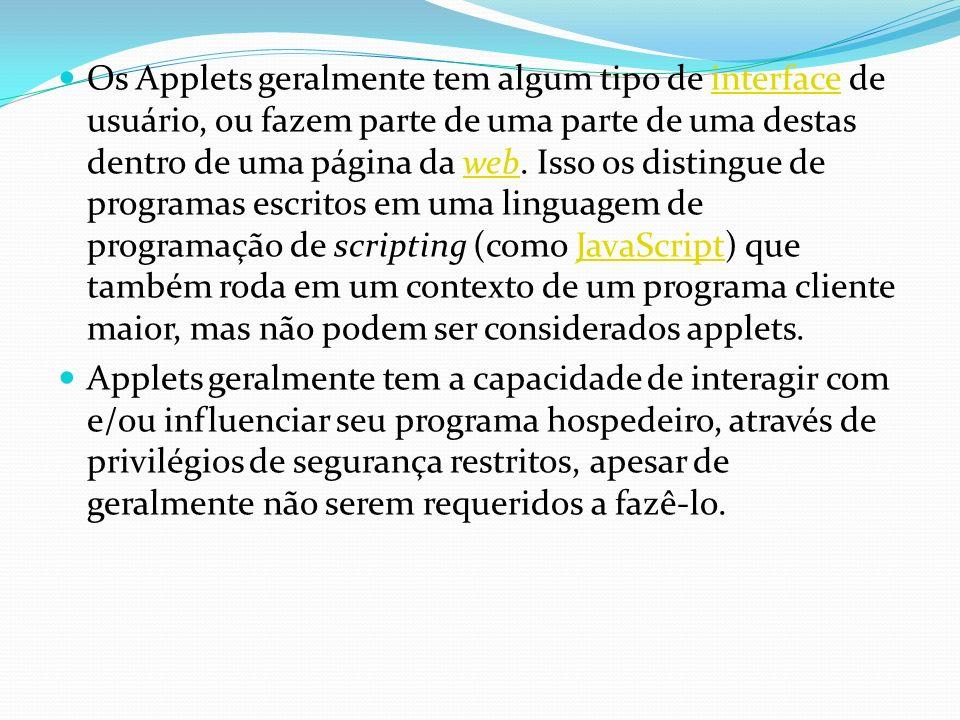 Os Applets geralmente tem algum tipo de interface de usuário, ou fazem parte de uma parte de uma destas dentro de uma página da web. Isso os distingue de programas escritos em uma linguagem de programação de scripting (como JavaScript) que também roda em um contexto de um programa cliente maior, mas não podem ser considerados applets.