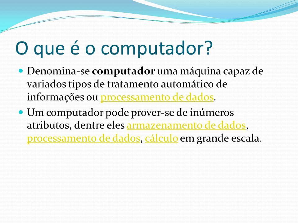 O que é o computador Denomina-se computador uma máquina capaz de variados tipos de tratamento automático de informações ou processamento de dados.