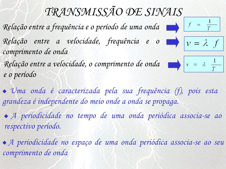 TRANSMISSÃO DE SINAIS Relação entre a frequência e o período de uma onda. Relação entre a velocidade, frequência e o comprimento de onda.