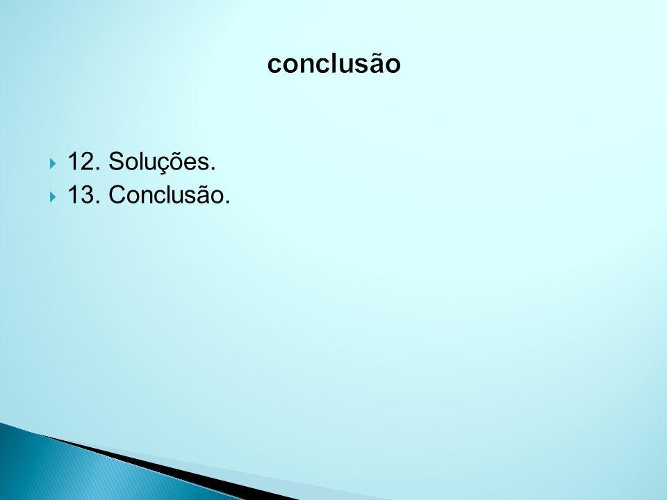 conclusão 12. Soluções. 13. Conclusão.