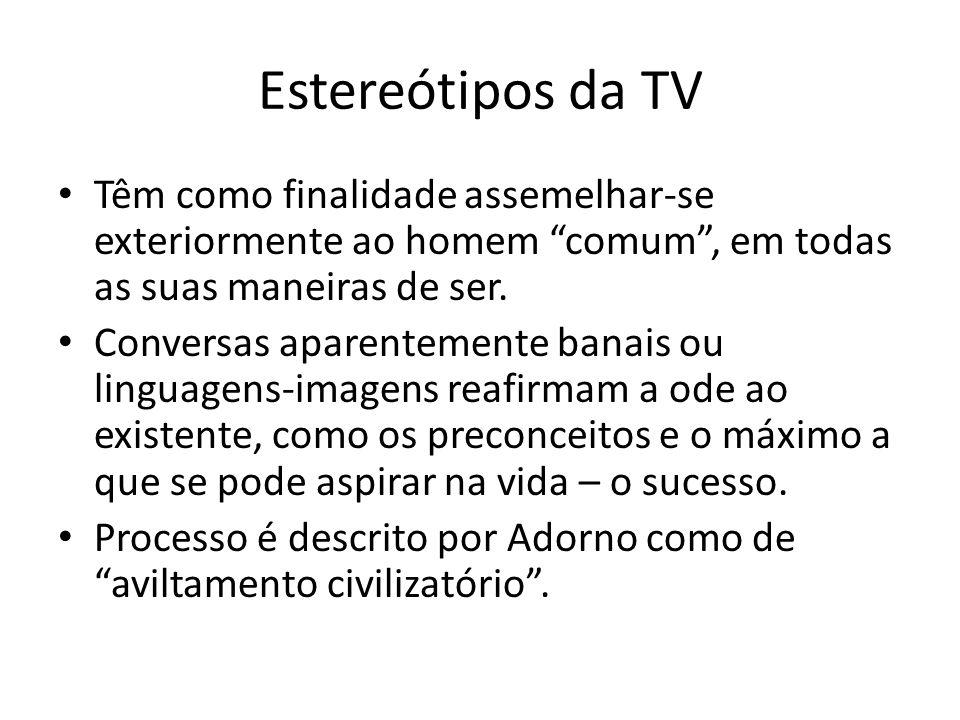 Estereótipos da TV Têm como finalidade assemelhar-se exteriormente ao homem comum , em todas as suas maneiras de ser.
