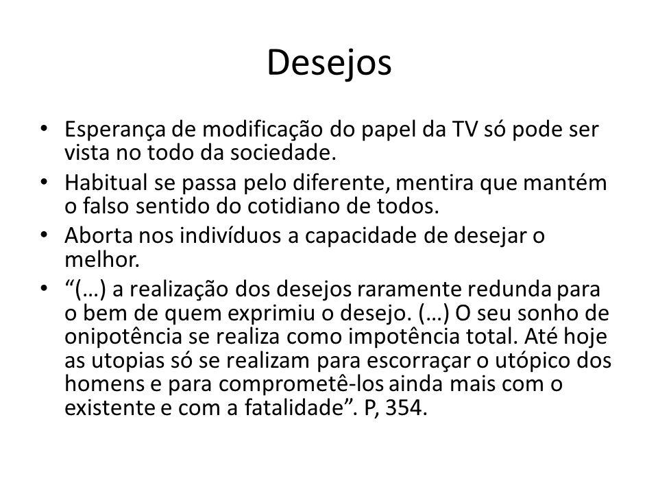 Desejos Esperança de modificação do papel da TV só pode ser vista no todo da sociedade.