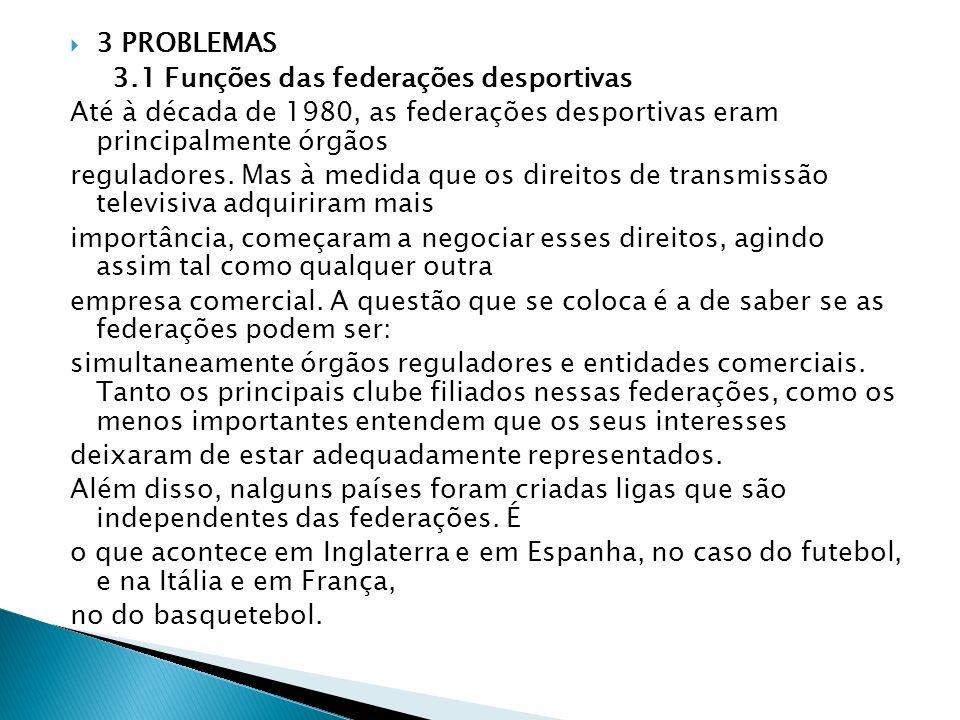 3 PROBLEMAS 3.1 Funções das federações desportivas. Até à década de 1980, as federações desportivas eram principalmente órgãos.
