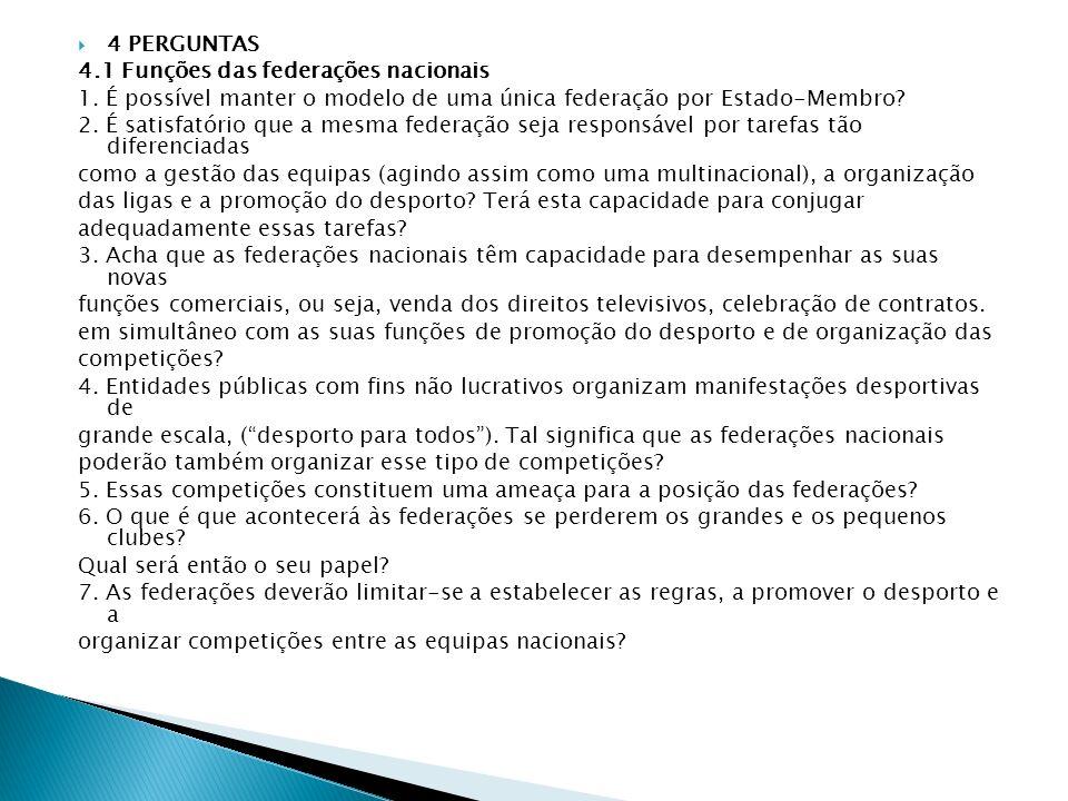 4 PERGUNTAS 4.1 Funções das federações nacionais. 1. É possível manter o modelo de uma única federação por Estado-Membro