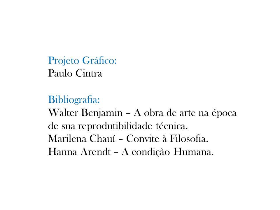 Projeto Gráfico: Paulo Cintra. Bibliografia: Walter Benjamin – A obra de arte na época. de sua reprodutibilidade técnica.
