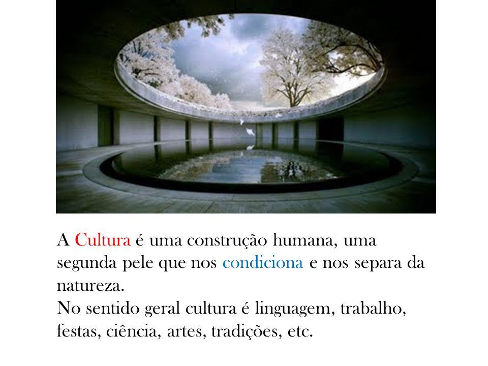 A Cultura é uma construção humana, uma