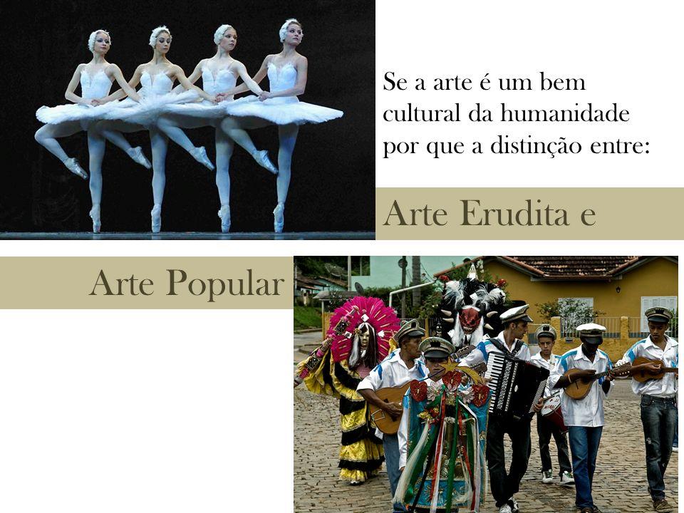 Arte Erudita e Arte Popular Se a arte é um bem cultural da humanidade