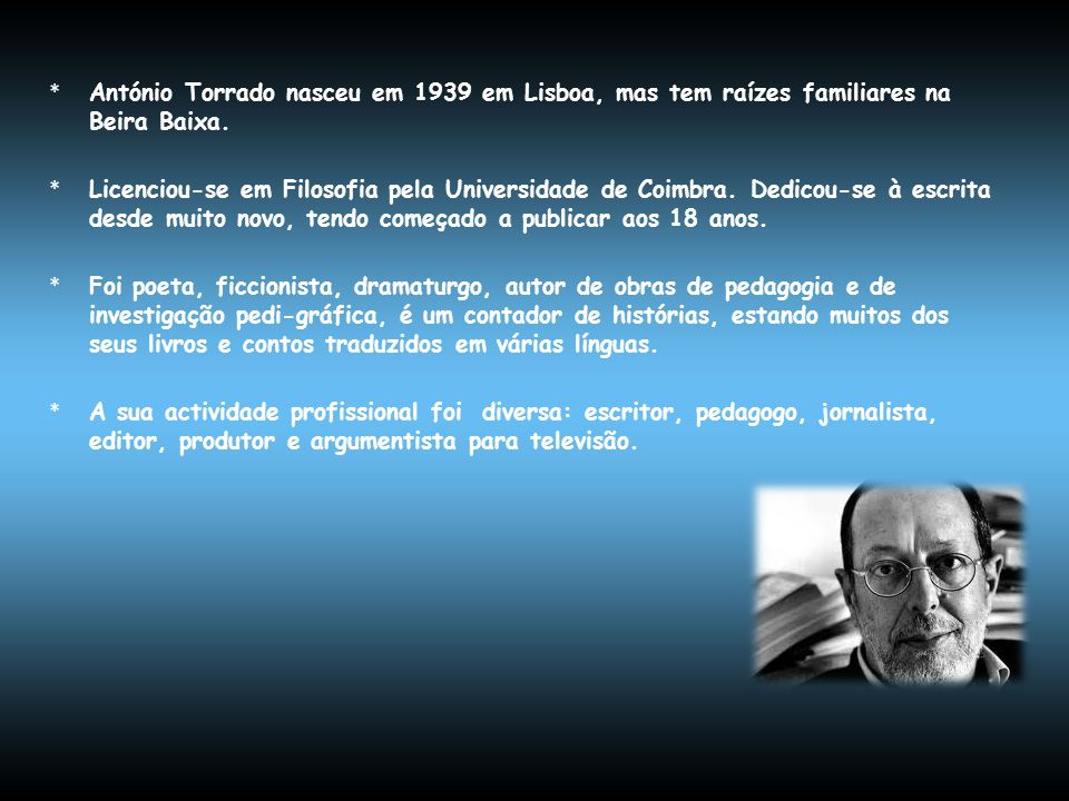 António Torrado nasceu em 1939 em Lisboa, mas tem raízes familiares na Beira Baixa.