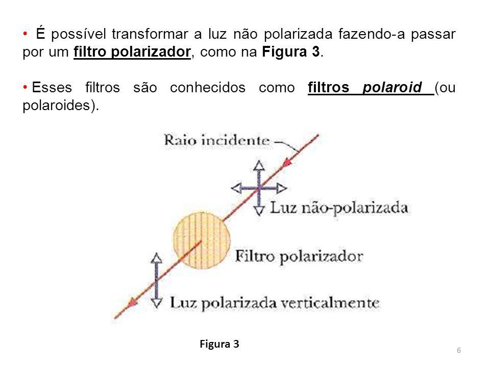 Esses filtros são conhecidos como filtros polaroid (ou polaroides).