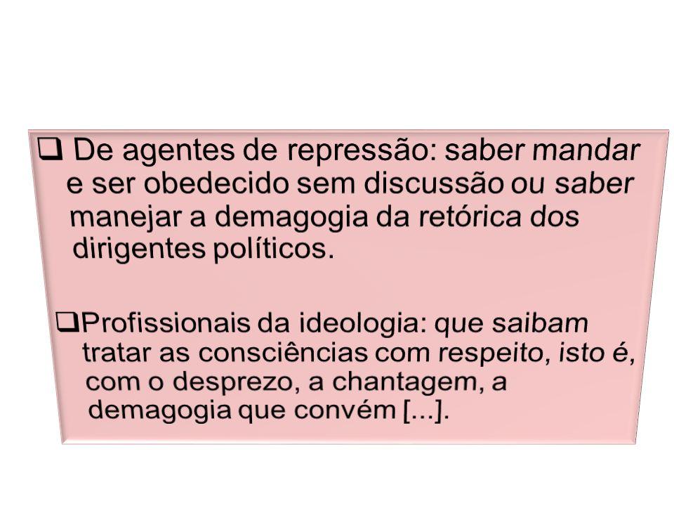 De agentes de repressão: saber mandar e ser obedecido sem discussão ou saber manejar a demagogia da retórica dos dirigentes políticos.