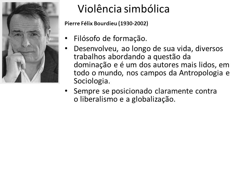 Violência simbólica Filósofo de formação.
