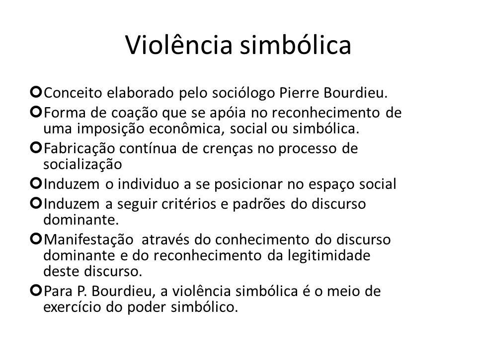 Violência simbólica Conceito elaborado pelo sociólogo Pierre Bourdieu.