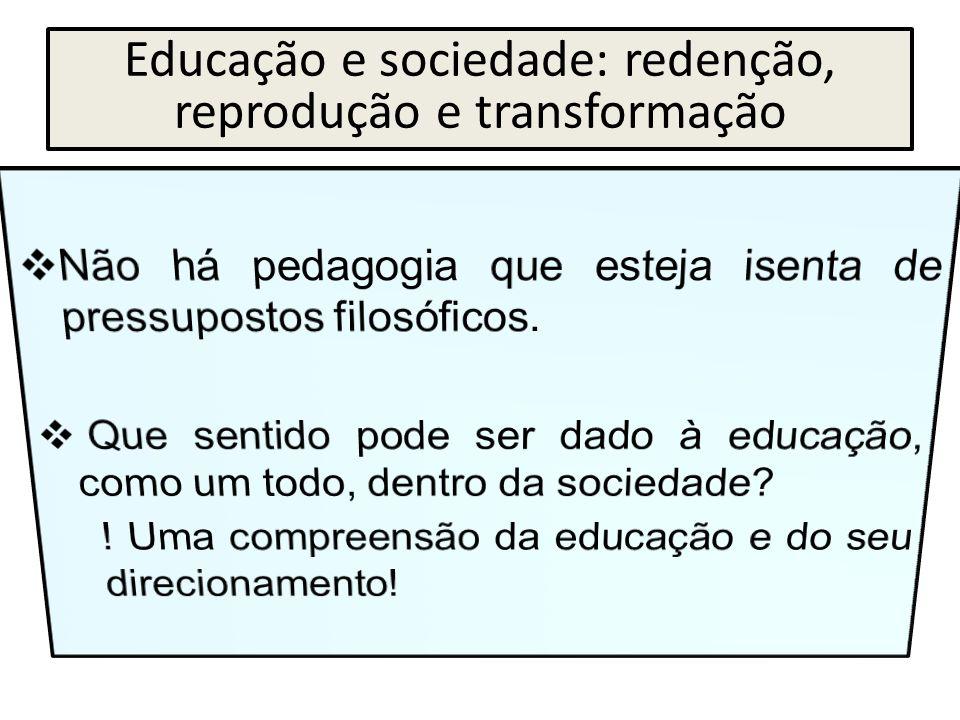 Educação e sociedade: redenção, reprodução e transformação