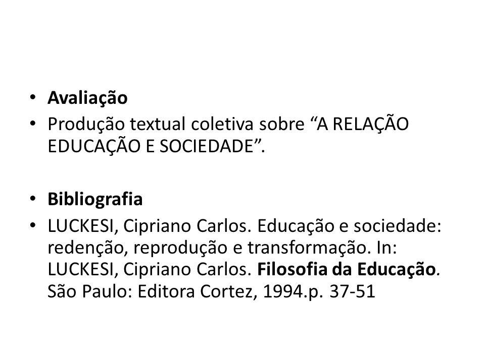 Avaliação Produção textual coletiva sobre A RELAÇÃO EDUCAÇÃO E SOCIEDADE . Bibliografia.