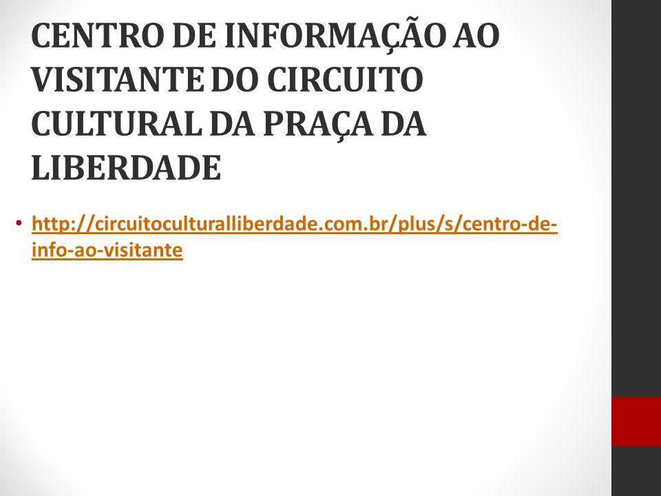 CENTRO DE INFORMAÇÃO AO VISITANTE DO CIRCUITO CULTURAL DA PRAÇA DA LIBERDADE