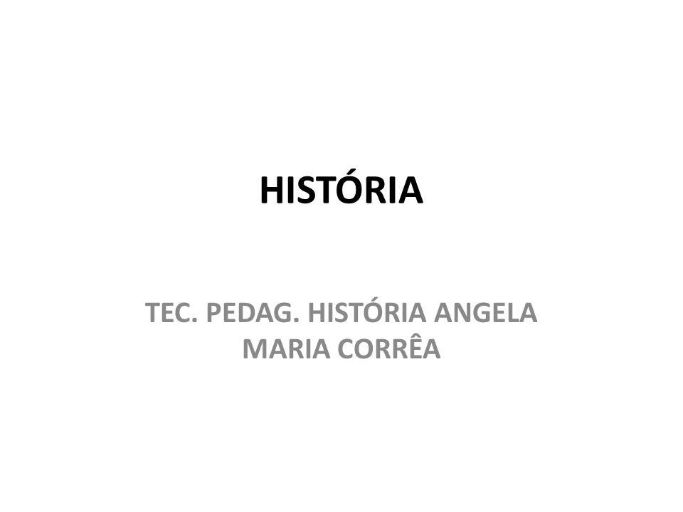 TEC. PEDAG. HISTÓRIA ANGELA MARIA CORRÊA