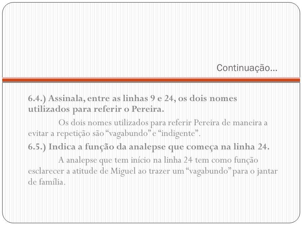 Continuação… 6.4.) Assinala, entre as linhas 9 e 24, os dois nomes utilizados para referir o Pereira.