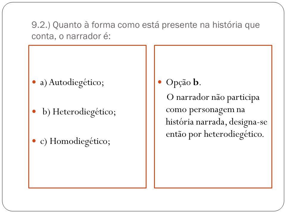 a) Autodiegético; b) Heterodiegético; c) Homodiegético; Opção b.