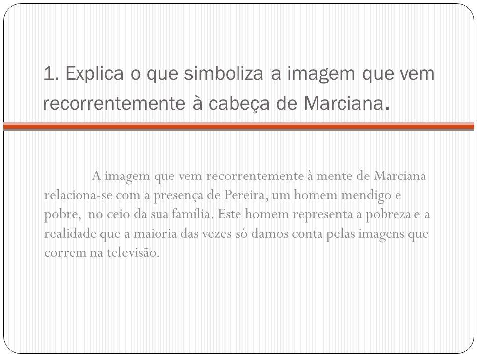1. Explica o que simboliza a imagem que vem recorrentemente à cabeça de Marciana.