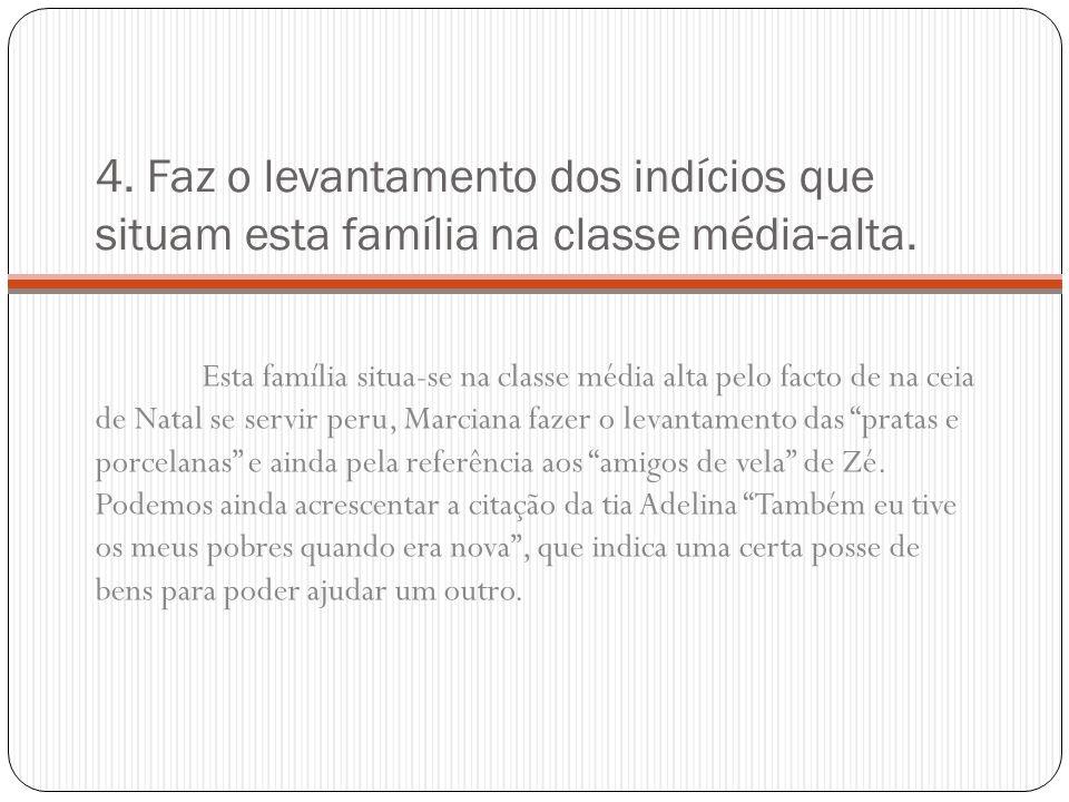 4. Faz o levantamento dos indícios que situam esta família na classe média-alta.