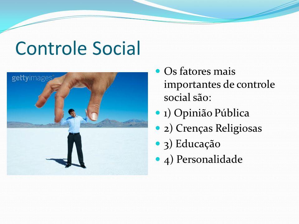 Controle Social Os fatores mais importantes de controle social são: