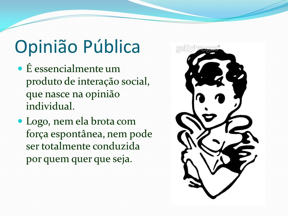 Opinião Pública É essencialmente um produto de interação social, que nasce na opinião individual.